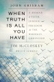 When truth is all you have : a memoir of faith, justice, and freedom for the wrongly convicted