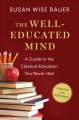The well-educated mind : a guide to the classical education you never had : updated and expanded