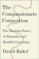 The compassionate connection : the healing power of empathy and mindful listening