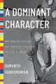A dominant character : the radical science and restless politics of J. B. S. Haldane