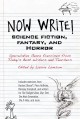 Now write! science fiction, fantasy and horror : speculative genre exercises from today's best writers and teachers