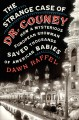 The strange case of Dr. Couney : how a mysterious European showman saved thousands of American babies