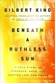Beneath a ruthless sun : a true story of violence, race, and justice lost and found