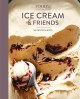 Food52 ice cream and friends : 60 recipes & riffs for sorbets, sandwiches, no-churn ice creams and more