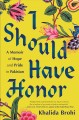 I should have honor : a memoir of hope and pride in Pakistan
