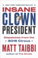 Insane clown president : dispatches from the 2016 circus