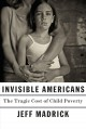 Invisible Americans : the tragic cost of child poverty