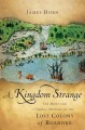 A kingdom strange : the brief and tragic history of the lost colony of Roanoke