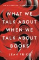 What we talk about when we talk about books : the history and future of reading