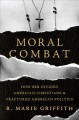 Moral combat : how sex divided American Christians and fractured American politics