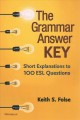 The grammar answer key : short explanations to 100 ESL questions