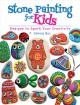 Stone painting for kids : designs to spark your creativity