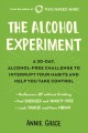 The alcohol experiment : a 30-day, alcohol-free challenge to interrupt your habits and help you take control