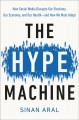 The hype machine : how social media disrupts our elections, our economy, and our health--and how we must adapt