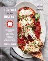 Comfort in an instant : 75 comfort food favorites for your pressure cooker, multicooker + instant pot