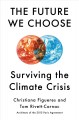 The future we choose : surviving the climate crisis