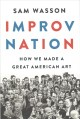 Improv nation : how we made a great American art