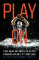 Play on : the new science of elite performance at any age