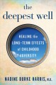The deepest well : healing the long-term effects of childhood adversity