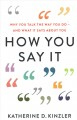 How you say it : why you talk the way you do - and what it says about you