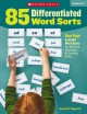 85 differentiated word sorts : one-page leveled word sorts for building decoding & spelling skills