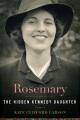 Rosemary : the hidden Kennedy daughter