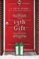 The 13th gift : a true story of a Christmas miracle