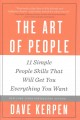 The art of people : 11 simple people skills that will get you everything you want