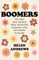 Boomers : the men and women who promised freedom and delivered disaster