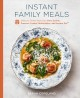 Instant family meals : delicious dishes from your slow cooker, pressure cooker, multicooker, and Instant Pot®