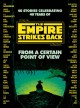 From a certain point of view : 40 stories celebrating 40 years of The empire strikes back