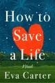 How to save a life : a novel