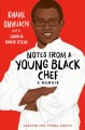 Notes from a young Black chef : adapted for young adults