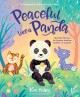 Peaceful like a panda : 30 mindful moments for playtime, mealtime, bedtime--or anytime!