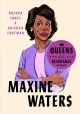 "Maxine Waters : the life, times, and rise of ""Auntie Maxine"""