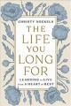 The life you long for : learning to live from a heart of rest