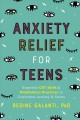 Anxiety relief for teens : essential CBT skills and self-care practices to overcome anxiety and stress