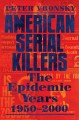 American serial killers : the epidemic years 1950-2000