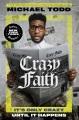 Crazy faith : it's only crazy until it happens