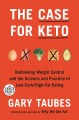 The case for keto rethinking weight control and the science and practice of low-carb/high-fat eating