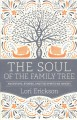 The soul of the family tree : ancestors, stories, and the spirits we inherit