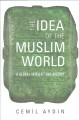 The idea of the Muslim world : a global intellectual history