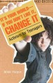 It's your world--if you don't like it, change it : activism for teenagers