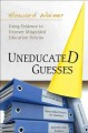 Uneducated guesses : using evidence to uncover misguided education policies