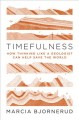 Timefulness : how thinking like a geologist can help save the world