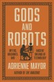 Gods and Robots : myths, machines, and ancient dreams of technology