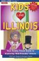 "Kids love Illinois : your family travel guide to exploring ""kid-friendly"" Illinois : 500 fun stops & unique spots"