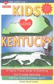 """Kids love Kentucky : your family travel guide to exploring """"kid-friendly"""" Kentucky : 400 fun stops and unique spots"""