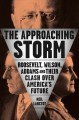 The approaching storm : Roosevelt, Wilson, Addams, and their clash over America's future