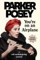 You're on an airplane : a self-mythologizing memoir